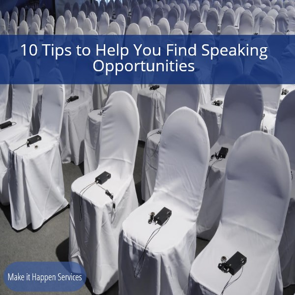 10 Tips to Help You Find Speaking Opportunities
