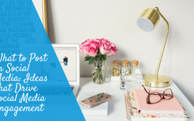 What to Post on Social Media: Ideas That Drive Social Media Engagement