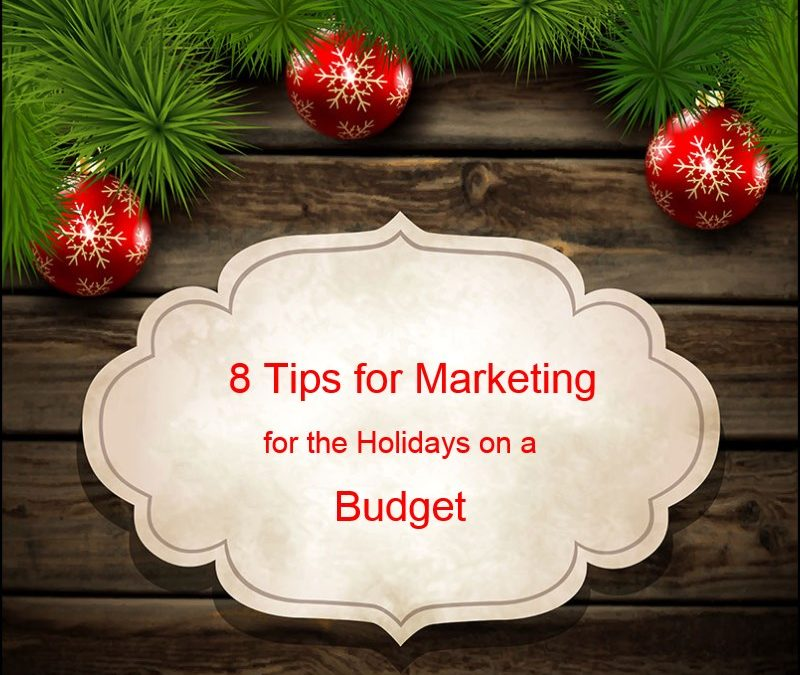 8 Tips for Marketing for the Holidays on a Budget