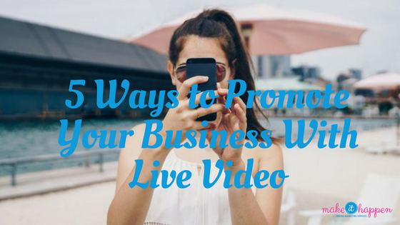 5 Ways to promote your business with Live Video