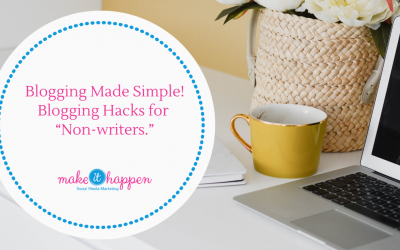 "Blogging Made Simple! Blogging Hacks for ""Non-writers."""
