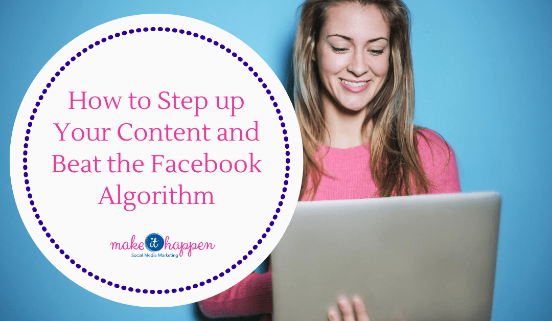 How to Step up Your Content and Beat the Facebook Algorithm