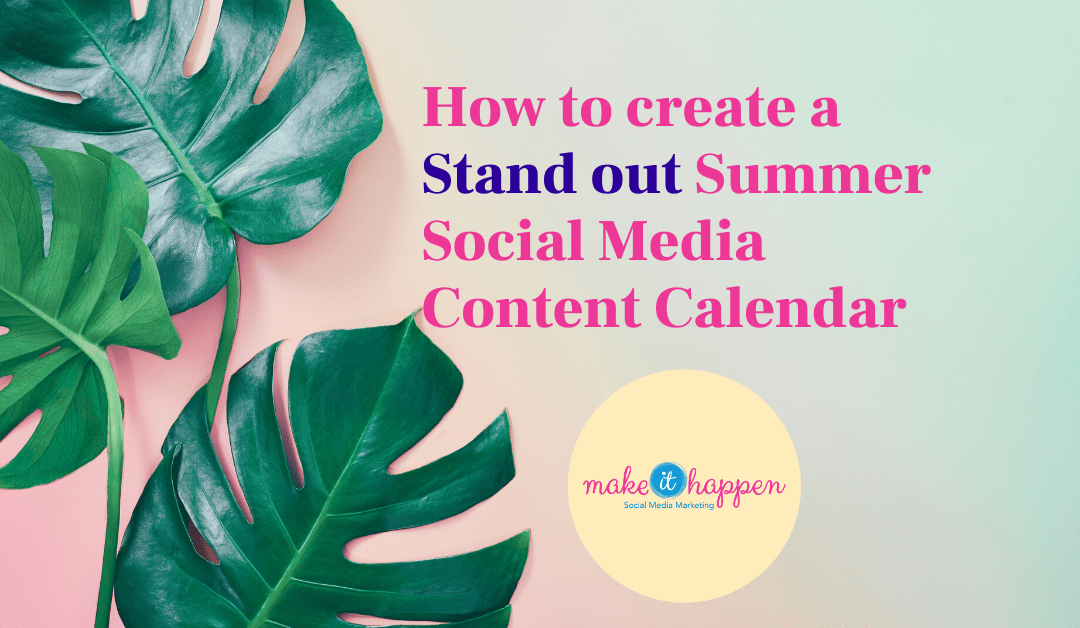 "How to Create a ""Stand Out"" Summer Social Media Content Calendar"